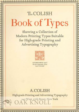 THE COLISH BOOK OF TYPES SHOWING A COLLECTION OF MODERN PRINTING TYPES SUITABLE FOR HIGH-GRADE...