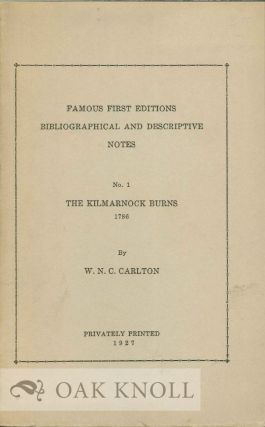 FAMOUS FIRST EDITIONS: BIBLIOGRAPHICAL AND DESCRIPTIVE NOTES NO. 1 THE KILMARNOCK BURNS 1786. W....