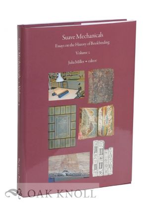 SUAVE MECHANICALS: ESSAYS ON THE HISTORY OF BOOKBINDING, VOLUME 2. Julia Miller