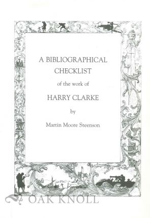 A BIBLIOGRAPHICAL CHECKLIST OF THE WORK OF HARRY CLARKE. Martin Moore Steenson