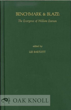 BENCHMARK & BLAZE: THE EMERGENCE OF WILLIAM EVERSON. Lee Bartlett