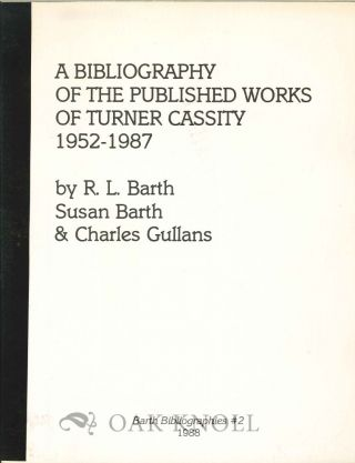 A BIBLIOGRAPHY OF THE PUBLISHED WORKS OF TURNER CASSITY 1952-1987. R. L. Barth, Susan Barth,...