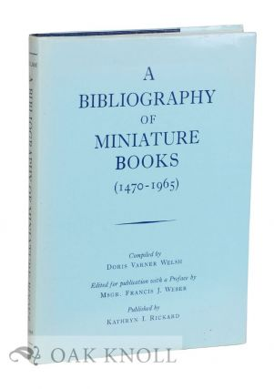 A BIBLIOGRAPHY OF MINIATURE BOOKS (1470-1965). Doris Varner Welsh