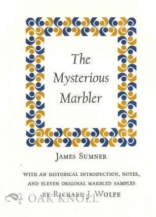 THE MYSTERIOUS MARBLER WITH AN HISTORICAL INTRODUCTION, NOTES AND 11 ORIGINAL MARBLED SAMPLES BY RICHARD J. WOLFE.