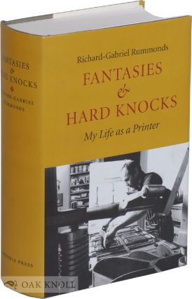 FANTASIES & HARD KNOCKS: MY LIFE AS A PRINTER. Richard-Gabriel Rummonds