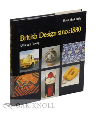BRITISH DESIGN SINCE 1880: A VISUAL HISTORY. Fiona MacCarthy