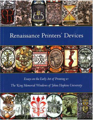 RENAISSANCE PRINTERS' DEVICES: ESSAYS ON THE EARLY ART OF PRINTING & THE KING MEMORIAL...