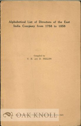 ALPHABETICAL LIST OF DIRECTORS OF THE EAST INDIA COMPANY FROM 1788 TO 1858. C. B. Philips, D....
