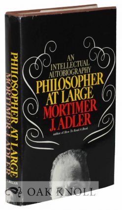 PHILOSOPHER AT LARGE: AN INTELLECTUAL AUTOBIOGRAPHY. Mortimer J. Adler.