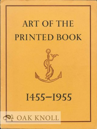 ART OF THE PRINTED BOOK 1455-1955. Joseph Blumenthal