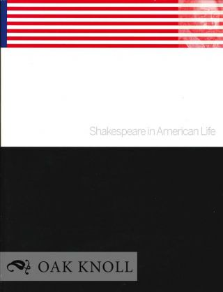 SHAKESPEARE IN AMERICAN LIFE. Virginia Mason Vaughan, Alden T. Vaughan, compilers and