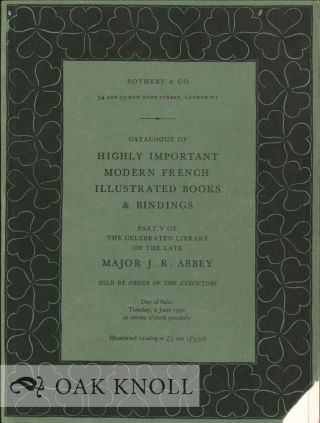 CATALOGUE OF HIGHLY IMPORTANT MODERN FRENCH ILLUSTRATED BOOKS AND BINDINGS FORMING PART V OF THE CELEBRATED LIBRARY OF THE LATE MAJOR J.R. ABBEY.