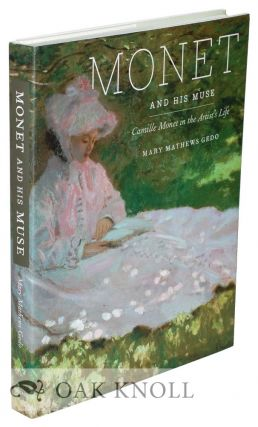 MONET AND HIS MUSE: CAMILLE MONET IN THE ARTIST'S LIFE. Mary Matthews Gedo