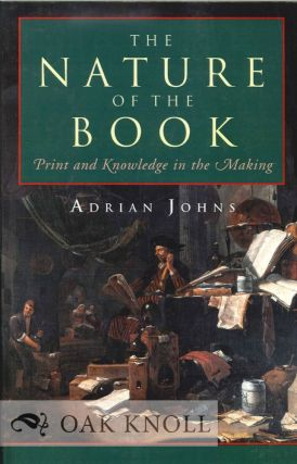 THE NATURE OF THE BOOK. PRINT AND KNOWLEDGE IN THE MAKING. Adrian Johns
