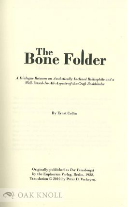 THE BONE FOLDER: A DIALOGUE BETWEEN AN AESTHETICALLY INCLINED BIBLIOPHILE AND A WELL-VERSED-IN-ALL-ASPECTS-OF-THE-CRAFT BOOKBINDER.