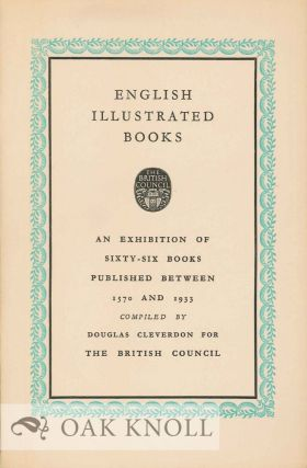 ENGLISH ILLUSTRATED BOOKS: THE CATALOGUE OF AN EXHIBITION OF BOOKS PUBLISHED BETWEEN 1570 AND 1932. Douglas Cleverdon, compiler.