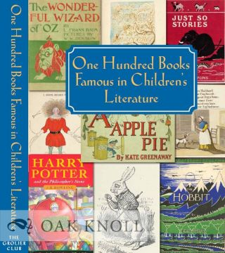 ONE HUNDRED BOOKS FAMOUS IN CHILDREN'S LITERATURE. Chris Loker, curator and Jill Shefrin.