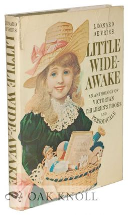 LITTLE WIDE-AWAKE, AN ANTHOLOGY FROM VICTORIAN CHILDREN'S BOOKS AND PERIODICALS IN THE COLLECTION...