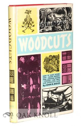 WOODCUTS: WOOD-ENGRAVINGS LINOCUTS AND PRINTS BY RELATED METHODS OF RELIEF PRINT MAKING. John R. Biggs.