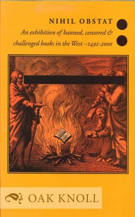 NIHIL OBSTAT: AN EXHIBITION OF BANNED, CENSORED & CHALLENGED BOOKS IN THE WEST-1491-2000.