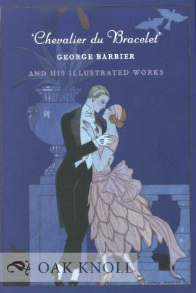 ' CHEVALIER DU BRACELET': GEORGE BARBIER AND HIS ILLUSTRATED WORKS. Arthur M. Smith.