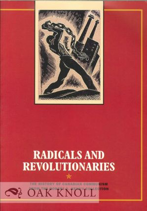 RADICALS AND REVOLUTIONARIES: THE HISTORY OF CANADIAN COMMUNISM FROM THE ROBERT S. KENNY COLLECTION