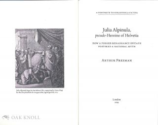JULIA ALPINULA, PSEUDO-HEROINE OF HELVETIA: HOW A FORGED RENAISSANCE EPITAPH FOSTERED A NATIONAL MYTH.