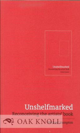 UNSHELFMARKED: RECONCEIVING THE ARTISTS' BOOK. Michael Hampton