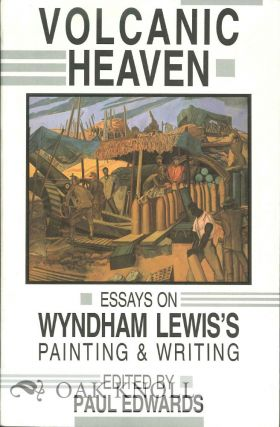 VOLCANIC HEAVEN: ESSAYS ON WYNDHAM LEWIS'S PAINTING & WRITING. Paul Edwards