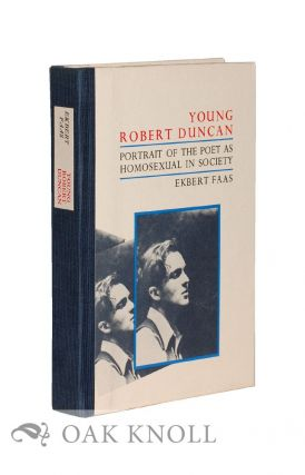 YOUNG ROBERT DUNCAN: PORTRAIT OF THE POET AS HOMOSEXUAL IN SOCIETY. Ekbert Faas
