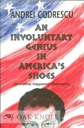 AN INVOLUNTARY GENIUS IN AMERICA'S SHOEW (AND WHAT HAPPENED AFTERWORDS). Andrei Codrescu