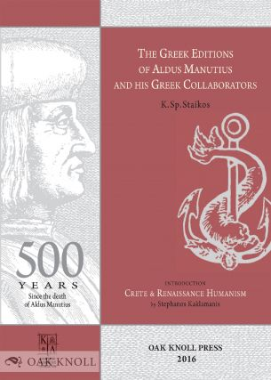 THE GREEK EDITIONS OF ALDUS MANUTIUS AND HIS GREEK COLLABORATORS. Konstantinos Sp Staikos.