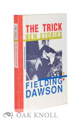 THE TRICK: NEW STORIES. Fielding Dawson