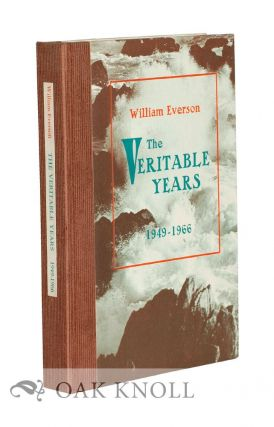 THE VERITABLE YEARS 1949-1966. William Everson