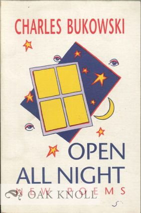 OPEN ALL NIGHT: NEW POEMS. Charles Bukowski