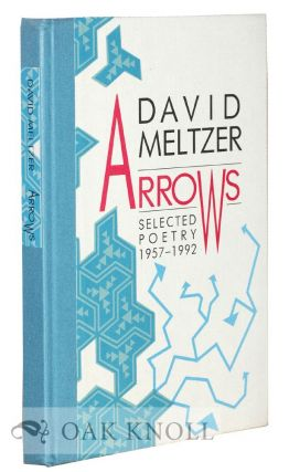 ARROWS: SELECTED POETRY 1957-1992. David Meltzer