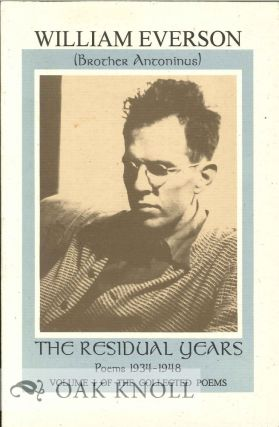 THE RESIDUAL YEARS: POEMS 1934-1948. William Everson, Brother Antoninus