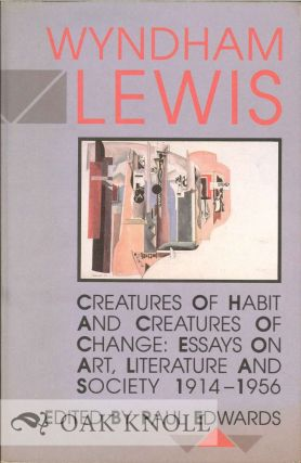 CREATURES OF HABIT AND CREATURES OF CHANGE: ESSAYS ON ART, LITERATURE AND SOCIETY 1914-1956....