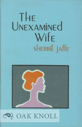 THE UNEXAMINED WIFE. Sherril Jaffe