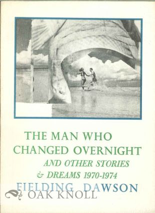 THE MAN WHO CHANGED OVERNIGHT AND OTHER STORIES AND DREAMS 1970-1974. Fielding Dawson