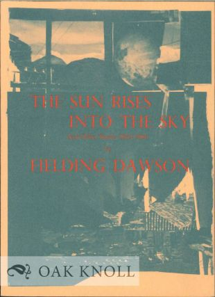 SUN RISES INTO THE SKY AND OTHER STORIES 1952-1966. Fielding Dawson