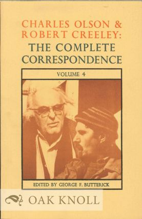 CHARLES OLSON & ROBERT CREELEY: THE COMPLETE CORRESPONDENCE VOLUME 4. George F. Butterick