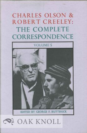 CHARLES OLSON & ROBERT CREELEY: THE COMPLETE CORRESPONDENCE VOLUME 5. George F. Butterick