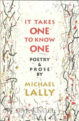 IT TAKES ONE TO KNOW ONE. Michael Lally