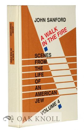 A WALK IN THE FIRE: SCENES FROM THE LIFE OF AN AMERICAN JEW VOLUME 4. John Sanford