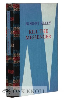 KILL THE MESSENGER WHO BRINGS BAD NEWS. Robert Kelly