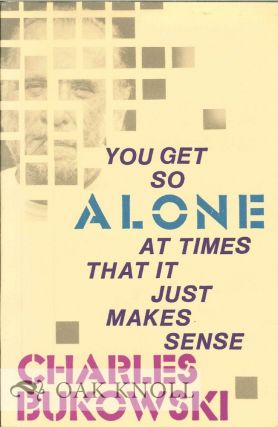 YOU GET SO ALONE AT TIMES THAT IT JUST MAKES SENSE. Charles Bukowski