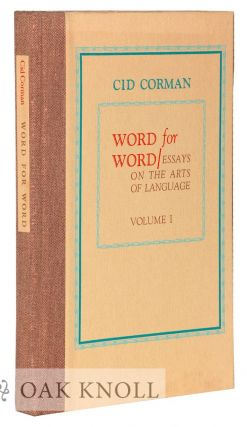 WORD FOR WORD: ESSAYS ON THE ARTS OF LANGUAGE. VOLUME 1. Cid Corman