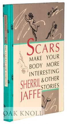 SCARS MAKE YOUR BODY MORE INTERESTING AND OTHER STORIES. Sherril Jaffe