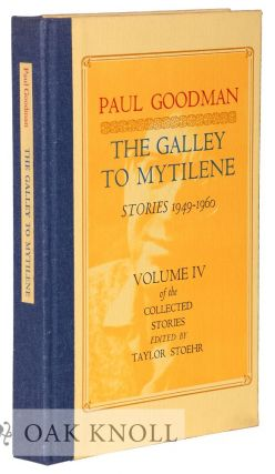 THE GALLEY TO MYTILENE: STORIES 1949-1960. VOLUME IV OF THE COLLECTED STORIES. Paul Goodman